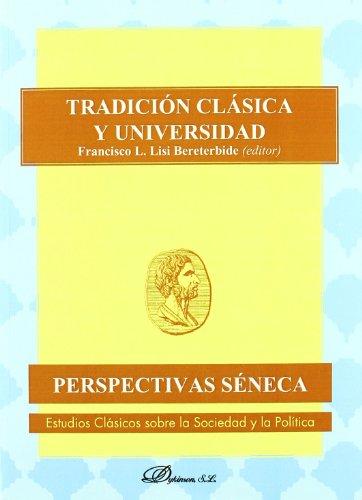 Tradición clásica y universidad (Colección Perspectivas Séneca. Estudios clásicos sobre la Sociedad y la Política.)