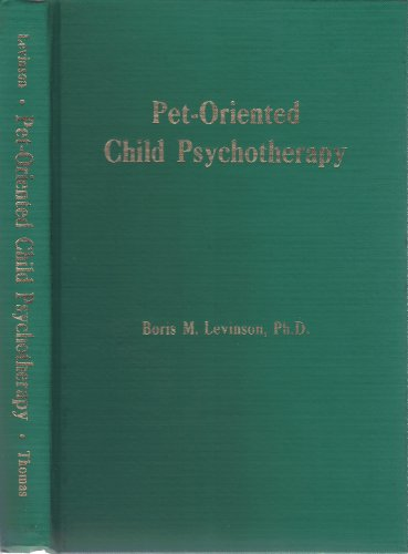 Pet-Oriented Child Psychotherapy, by Boris Mayer Levinson