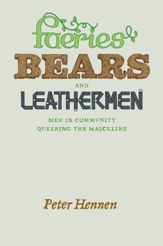 Faeries, Bears, and Leathermen: Men in Community Queering...