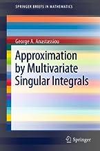 Approximation by Multivariate Singular Integrals SpringerBriefs in Mathematics