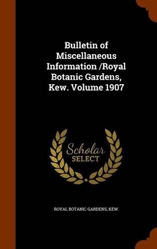 Bulletin of Miscellaneous Information /Royal Botanic Gardens, Kew. Volume 1907