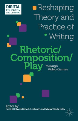 Rhetoric/Composition/Play through Video Games: Reshaping Theory and Practice of Writing
