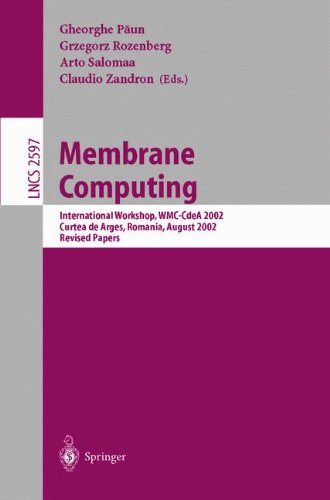 Membrane Computing: International Workshop, WMC-CdeA 2002, Curtea de Arges, Romania, August 19-23, 2002, Revised Papers: v. 2597 (Lecture Notes in Computer Science)