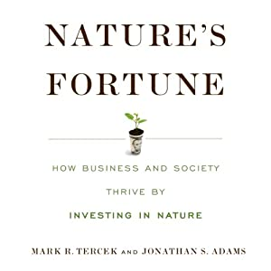 Nature's Fortune : How Business and Society Thrive by Investing in Nature | [Mark Tercek, Jonathan Adams]