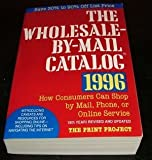 Wholesale-By-Mail Catalog 1996/How Consumers Can Shop by Mail, Phone, or Online Service: How Consumers Can Shop by Mail, Phone, or Online Service and Save 30% to 90% Off List Price (Serial)