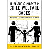 Representing Parents in Child Welfare Cases: Advice and Guidance for Family Defenders