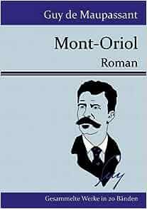 Mont-Oriol (German Edition): Guy de Maupassant: 9783843077354: Amazon ...