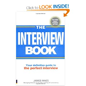 The Interview Book: Your definitive guide to the perfect interview technique  by James Innes