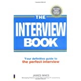The Interview Book: Your Definitive Guide to the Perfect Interview Techniqueby James Innes