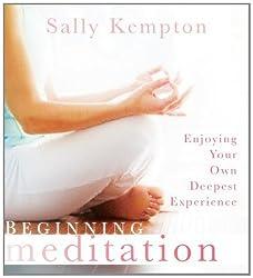 Meditation: Beginning Meditation: Enjoying Your Own Deepest Experience