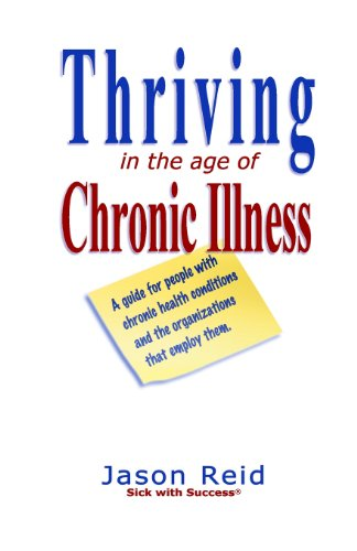 Thriving in the Age of Chronic Illness: A Guide for People with Chronic Health Conditions and the Organizations That Employ Them