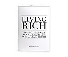 Living Rich: How Yo Live As Well As A Billionaire On A Middle Class Budget
