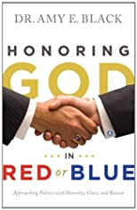 Honoring God in red or blue : approaching politics with humility, grace, and reason