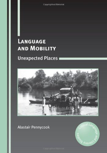 Language and Mobility: Unexpected Places (Critical Language and Literacy Studies)