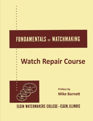 Fundamentals of Watchmaking - Elgin Watchmakers College Watch Repair Course