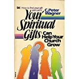 Your Spiritual Gifts Can Help Your Church Grow (0830706445) by C. Peter Wagner