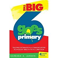 The Big6 Goes Primary!: Teaching Information and Communications Technology Skills in the K-3 Curriculum