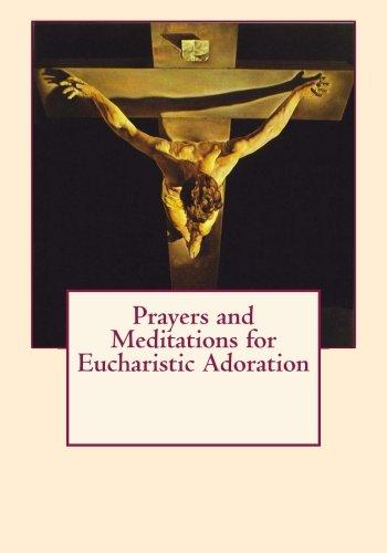 Prayers and Meditations for Eucharistic Adoration PDF