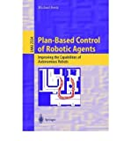 img - for Plan-Based Control of Robotic Agents. Improving the Capabilities of Autonomous Robots book / textbook / text book