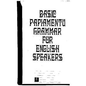 Amazon.com: Basic Papiamentu Grammar for English Speakers: Eleanor ...