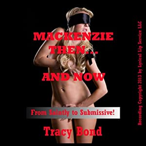 Mackenzie Then and Now: A BDSM Erotica Story: Learning to Submit | [Tracy Bond]