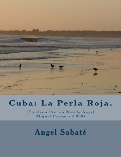 Cuba: La Perla Roja.: (Finalista Premio Novela Ángel Miguel Pozanco 2.008): Volume 1