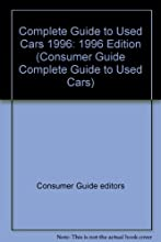 Complete Guide to Used Cars 1996 1996 Edition Consumer Guide Complete Guide to Used Cars