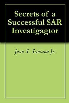 secrets of a successful sar investigagtor - juan s. santana jr.