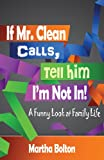 """If Mr. Clean Calls, Tell Him Im Not In!"": A Funny Look at Family Life"