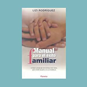 Manual Para El Exito Familiar [Rules for the Success of the Family] | [Lizi Rodriguez]
