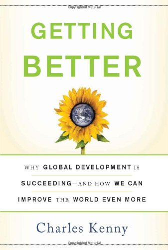 Getting Better: Why Global Development Is Succeeding--And...