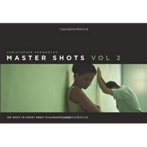 Master Shots Volume 2: Shooting Great Dialogue Scenes Christopher Kenworthy