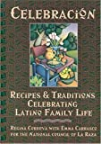 Celebracion: Recipes & Traditions Celebrating Latino Family Life