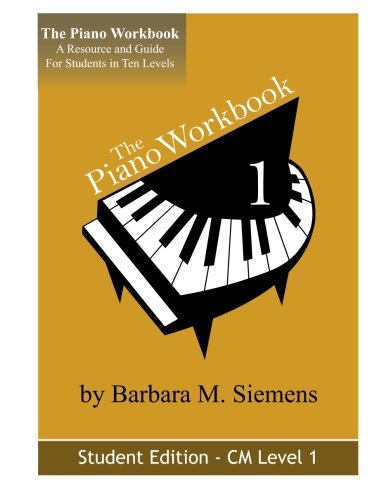 The Piano Workbook-Level 1Cm: A Resource And Guide For Students In Ten Levels (The Piano Workbook Series)