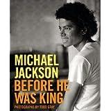 Michael Jackson: Before He Was Kingpar Todd Gray