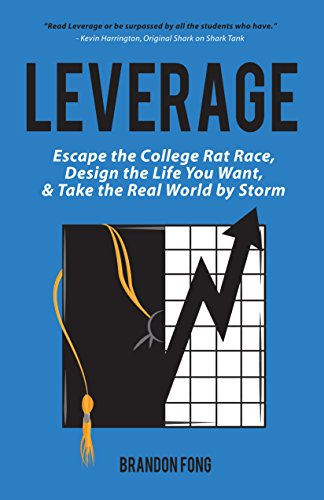 Leverage: Escape The College Rat Race, Design The Life You Want, And Take The Real World By Storm by Brandon Fong ebook deal