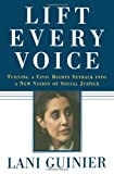 Lift Every Voice: Turning a Civil Rights Setback into a New Vision of Social Justice (0743253515) by Lani Guinier
