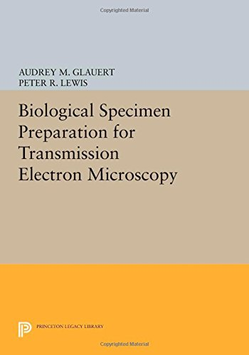 Biological Specimen Preparation For Transmission Electron Microscopy (Princeton Legacy Library)
