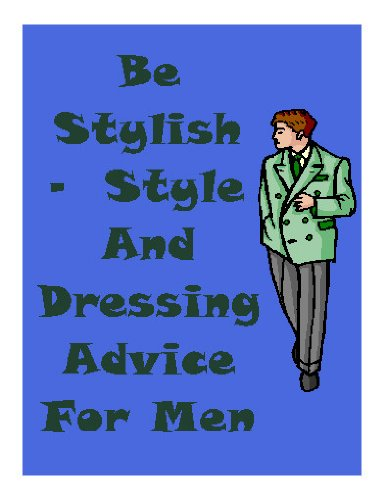 Be Stylish - Style And Dressing Advice For Men