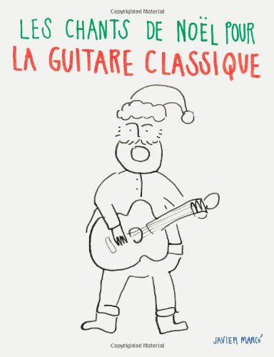 Les chants de Noël pour la Guitare Classique: Chansons faciles en partitions et tablatures (French Edition)