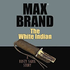 The White Indian: A Rusty Sabin Story | [Max Brand]