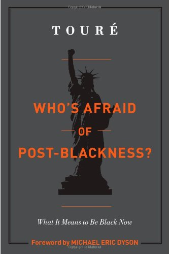 Who's Afraid of Post-Blackness?: What It Means to Be...