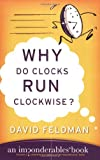 Why Do Clocks Run Clockwise?: An Imponderables Book (0060740922) by Feldman, David