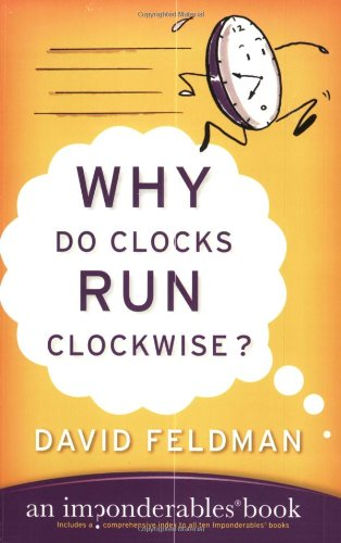 Why Do Clocks Run Clockwise?: An Imponderables Book (Imponderables Books)