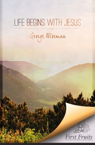 Life Begins with Jesus First Fruits Press Edition