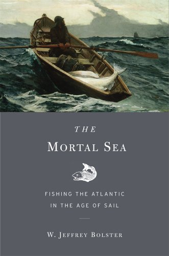 The Mortal Sea: Fishing the Atlantic in the Age of Sail