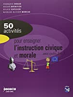 50 activités pour enseigner l'instruction civique et morale aux cycles 2 et 3 (1Cédérom)