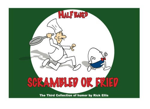 Half Baked - Scrambled Or Fried: The Third Collection of Nonsense from Rick Ellis (Half Baked Comics Book 3) PDF