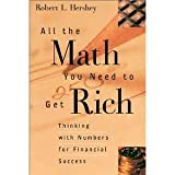 img - for All the Math You Need to Get Rich: Thinking with Numbers for Financial Success [Paperback] [2001] Robert L. Hershey book / textbook / text book