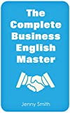 The Complete Business English Master: Book One and Two Plus Bonus 3 Month Online Course (Master Business English)